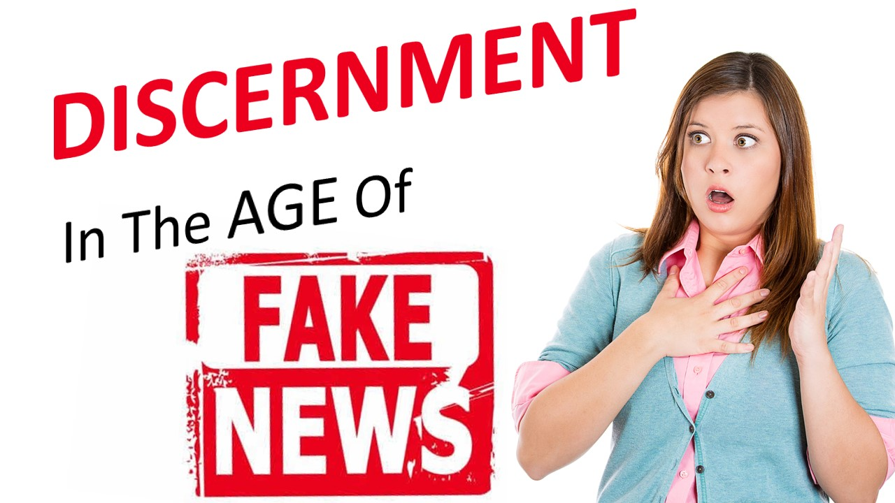 Discernment in the Age of Fake News