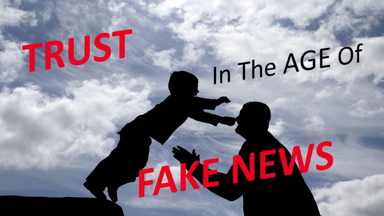 Trust In The Age Of Fake News