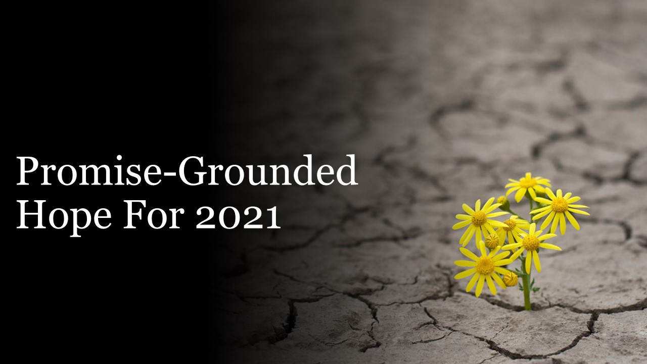 Trusting the Promises of God for 2021: Promise-Grounded Hope for 2021 (pt 2)