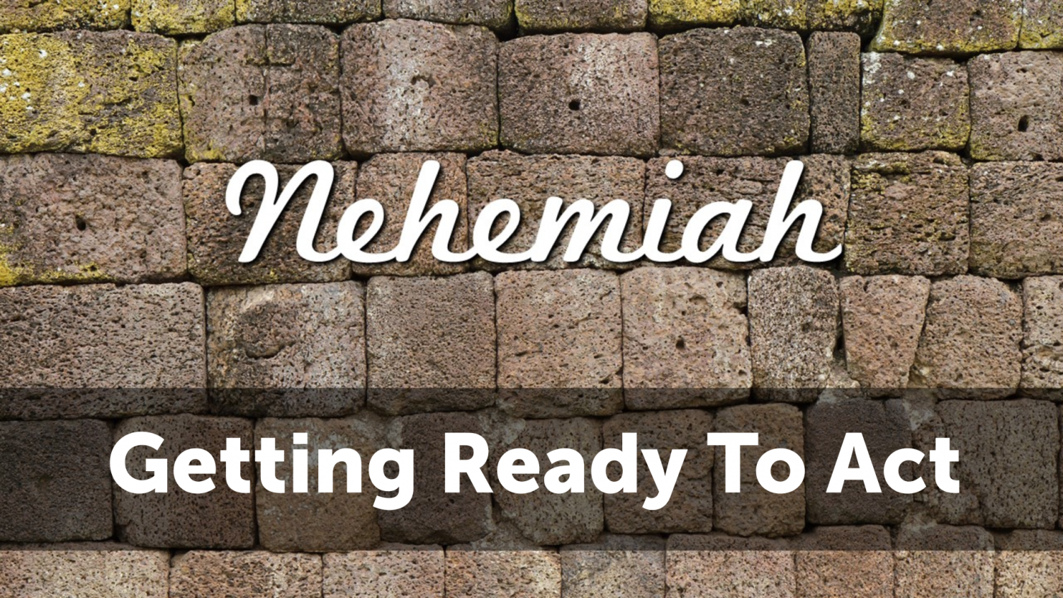 Nehemiah: Getting Ready to Act