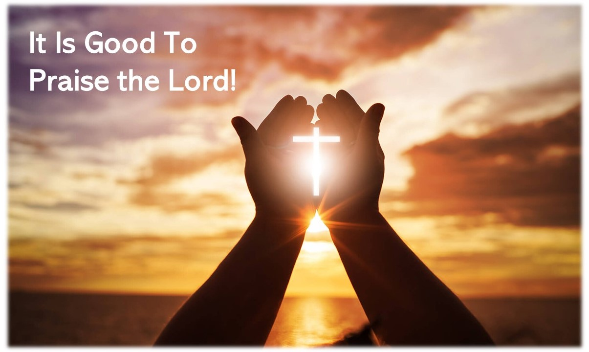 It Is Good To Praise The Lord!